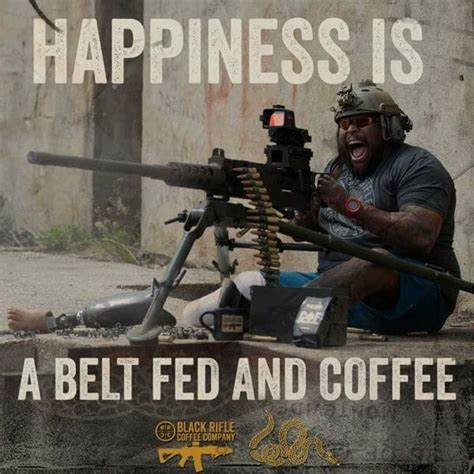 Black Rifle Coffee and destruction on auto. Yeah.